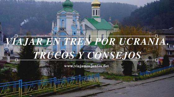 Viajar en tren por Ucrania. Trucos y consejos prácticos