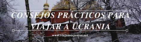 Consejos prácticos para viajar a Ucrania