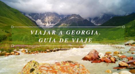 Guía de viaje a Georgia. Viajar a Georgia. Consejos prácticos. Tips de viaje a Georgia.