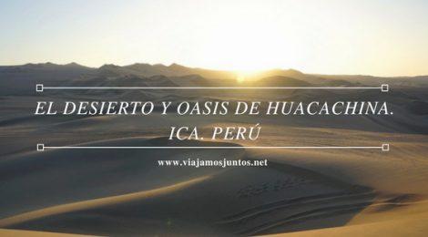 Qué ver y hacer en el desierto y oasis de Huacachina. Ica. Perú #PerúJuntos