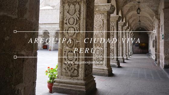 Arequipa - ciudad viva. Perú #PerúJuntos