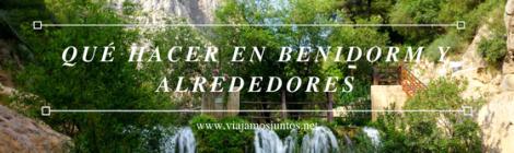 Fuentes de Algar. Qué hacer en Benidorm y alrededores
