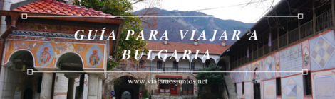 Consejos para organizar tu viaje a Bulgaria. #BulgariaJuntos