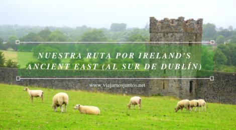 Qué ver y hacer en Irlanda #IrlandaJuntos Ireland's Ancient East