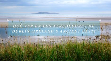 Qué ver en los alrededores de Dublín. #IrlandaJuntos