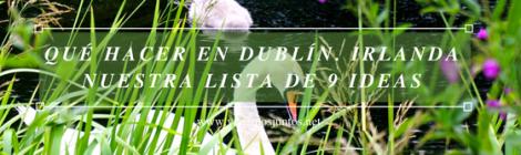 Qué ver y hacer en Dublín. Irlanda. #IrlandaJuntos