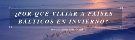 Qué ver y hacer en Países Bálticos. Viajar a Países Bálticos en invierno.