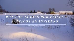 Ruta de viaje por Países Bálticos en invierno. 14 días