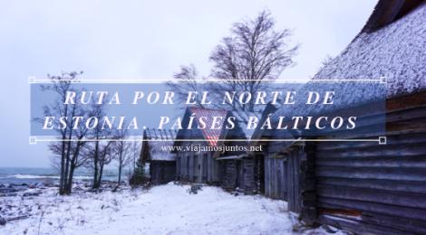 Qué ver y hacer en el norte de Estonia. Países Bálticos.