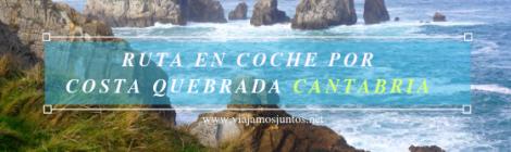 Ruta en coche por la Costa Quebrada. Cantabria