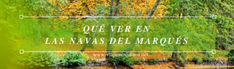 Qué ver en las Navas del Marqués, Ávila, Castilla y León.