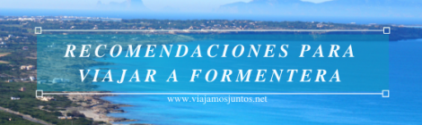 Recomendaciones para viajar a Formentera, Islas Baleares.