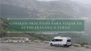 Consejos prácticos para viajar en autocaravana o furgo