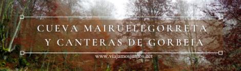 Ruta de la Cueva Mairuelegorreta y Canteras de Gorbeia (Gorbea). País Vasco.