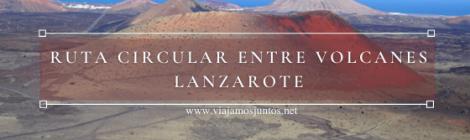 Ruta circular entre volcanes de Lanzarote.