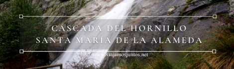Ruta a la Cascada (Chorrera) del Hornillo, Santa María de la Alameda, Sierra Oeste de Madrid.