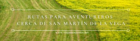 Rutas de senderismo para aventureros en los alrededores de San Martín de la Vega.
