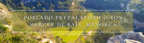 Ruta al poblado pretalayótico Son Mercer de Baix, Menorca.