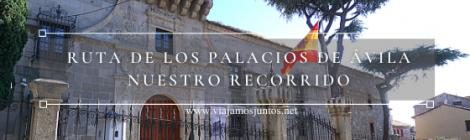 Ruta de los Palacios de Ávila. Castilla y León.