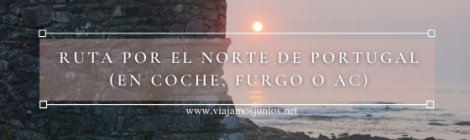 Nuestra ruta por el Norte de Portugal.