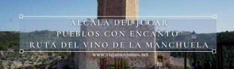 Alcalá del Júcar. Pueblos con encanto de la Ruta del Vino de la Manchuela.