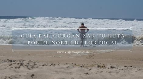 Organiza tu viaje por el Norte de Portugal.