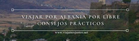 Viajar por Albania por libre. Consejos prácticos.