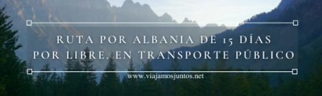 Ruta por Albania de 15 día, por libre y en transporte público.